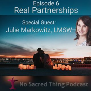 Real Partnerships w/Julie Markowitz, LMSW