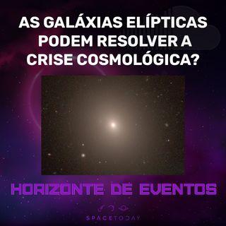 Horizonte de Eventos - Episódio 26 - As Galáxias Elípticas Podem Resolver a Crise Cosmológica?