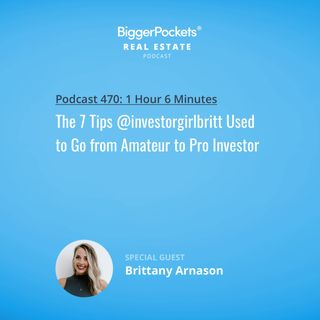 470: The 7 Tips @investorgirlbritt Used to Go from Amateur to Pro Investor