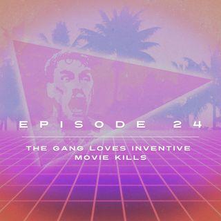Ep. 24 - The Gang Loves Inventive Movie Kills