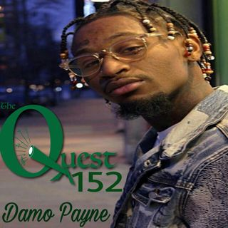 The Quest 152. Damo Payne.  He's Baack!