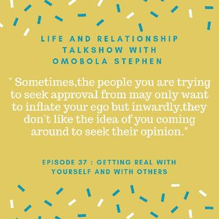 Episode 37 : Getting Real With Yourself And With Others