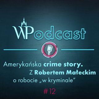 "#12 Amerykańska crime story. Z Robertem Małeckim o robocie ""w kryminale"""