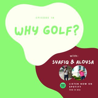Episode 14 : Why golf?