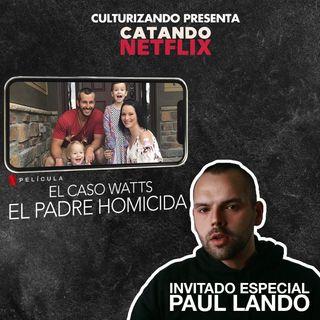 El Caso Watts: el padre homicida - Entrevista con Paul Landó • T2E5 - Catando Netflix