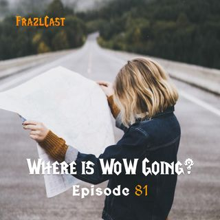 FC 081: Where is WoW Going?