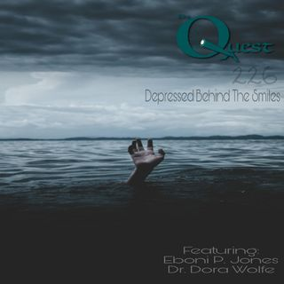The Quest 226. Depressed Behind The Smiles.