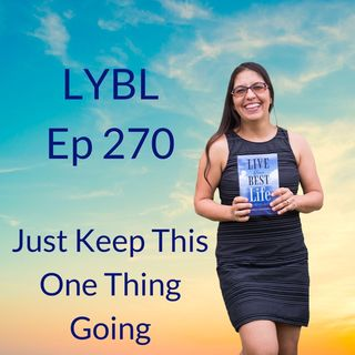 Ep 270 - Just Keep This One Thing Going