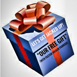 "LET'S GET JACKED UP! ""Our Free Gift"""