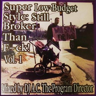 A.C. The Program Director - Mixtape #4 - Super Low-Budget Style: Still Broker Than F-ck Volume 1