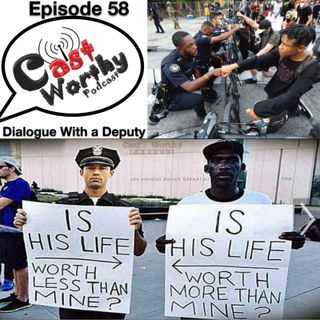 "Cast Worthy Podcast Episode 58 pt. 2: ""Dialogue with a deputy"""