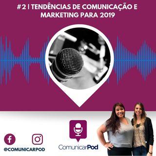 ComunicarPod #2   Tendências de comunicação e marketing para 2019