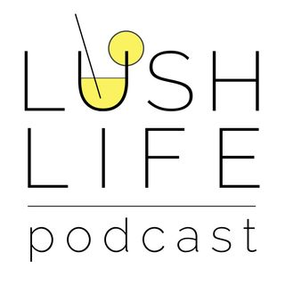 Lush Life Podcast - Cocktails