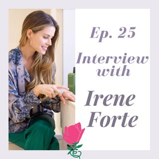 Ep. 25 Discovering Sicilian Excellence with Irene Forte Skincare Line (English Interview)