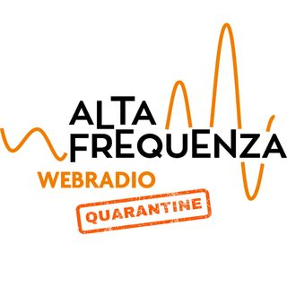 Alta Frequenza in Quarantena #4