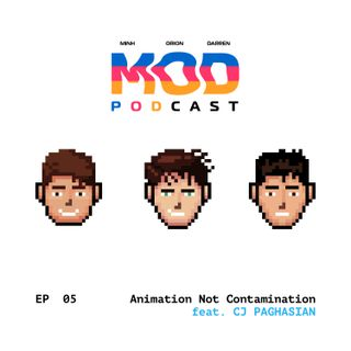 Episode 5 - Animation Not Contamination (feat.  CJ Paghasian)