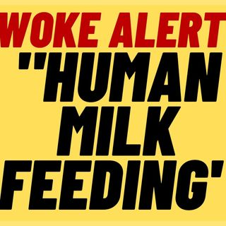 """HUMAN MILK FEEDING"" More New WOKE Language Lunacy"