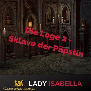 Die Loge 2 - Sklave der Päpstin Hörprobe by Lady Isabella
