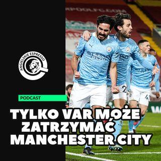 Tylko VAR może zatrzymać Manchester City