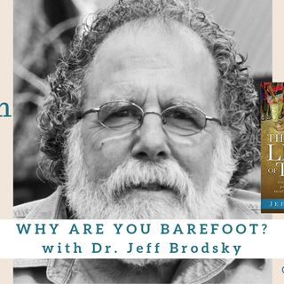 1573 My Strength Is My Story with Dr. Jeff Brodsky, Why Are You Barefoot?