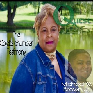 The Quest 126.  Colette Shumpert's Testimony