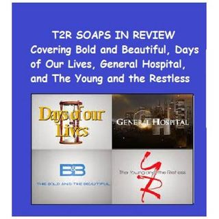 EPISODE 63 SOAPS IN REVIEW DISCUSSING #BOLDANDBEAUTIFUL #YR #GH #DAYS