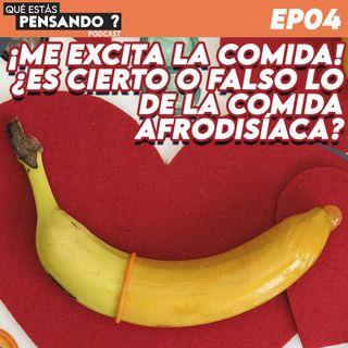 EP 04 ¡Me excita la comida! ¿Es cierto o falso lo de la comida afrodisíaca?