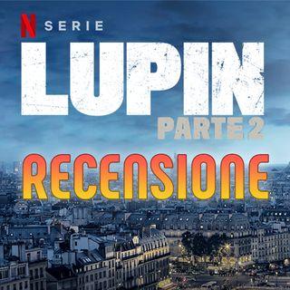 Lupin: Parte 2 | Recensione NO SPOILER