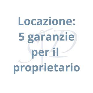 Locazione: 5 garanzie per assicurarsi il pagamento dell'affitto