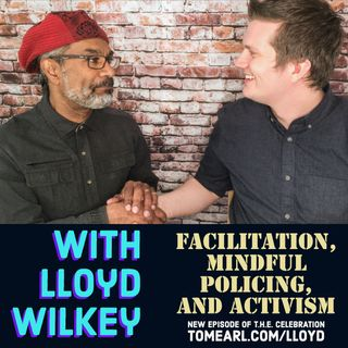 Facilitation, Mindful Policing and Activism With Lloyd Wilkey