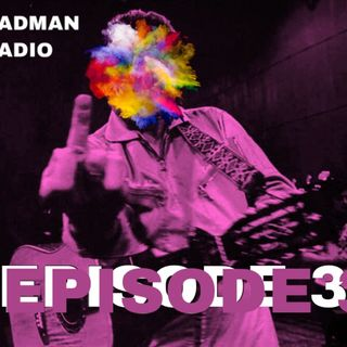 BADMAN RADIO EPISODE 3