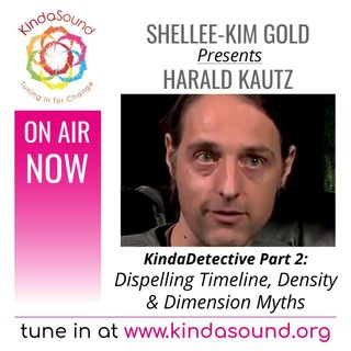 Dispelling Timeline, Density & Dimension Myths | Harald Kautz Pt. 2 on KindaDetective with Shellee-Kim Gold