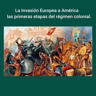EP07- La invasión Europea a América las primeras etapas del Régimen Colonial.