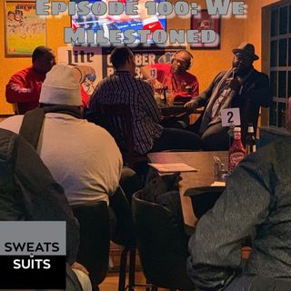 Sweats & Suits Podcast Episode100: We Milestoned