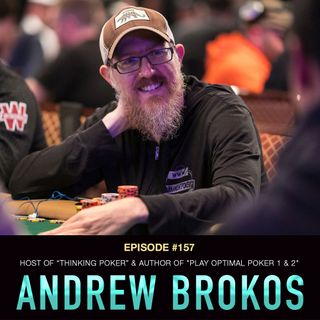 "#157 Andrew Brokos: Host of ""Thinking Poker"" & Author of ""Play Optimal Poker 1 & 2"""