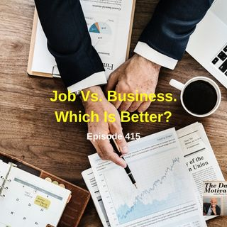 Job Vs. Business. Which Is Better? Episode #415