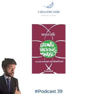 "Episodio 39 - ""Growth Hacking Mindset"" di R. Gaito- I migliori libri Marketing & Business"