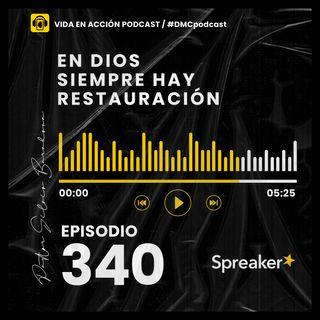 EP. 340 | En Dios siempre hay restauración | #DMCpodcast