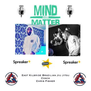 Mind over Matter Presents East Kilbride Brazillian Jiu Jitsu Coach Chris Fisher