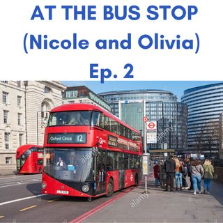 At the bus stop (Nicole and Olivia ep.2)