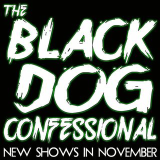 The Black Dog Confessional - Episode 2