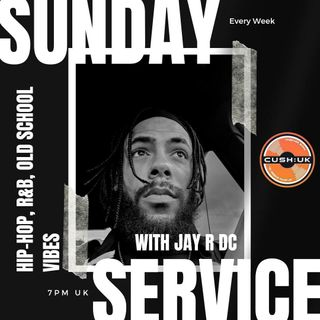 The Cush:UK Takeover Show - EP.102 - Sunday Service With Jay R