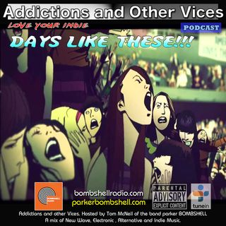 Addictions and Other Vices 284 - Days Like These!!!