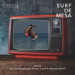 122 -  Surf na Olimpíada | Afinal, o surf é televisionável?