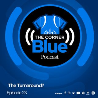 The CornerBlue Episode 23-  The Turnaround?