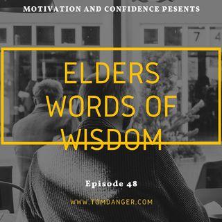 Ep. 48 Elders Words Of Wisdom
