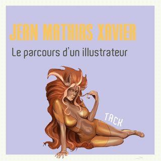 Pod'TACK's : Jean Mathias Xavier, le parcours d'un illustrateur.
