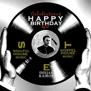 Celebration Soulful House Music & Gospel House Music by Deejay Kairos January 21th ( Happy Birthday)