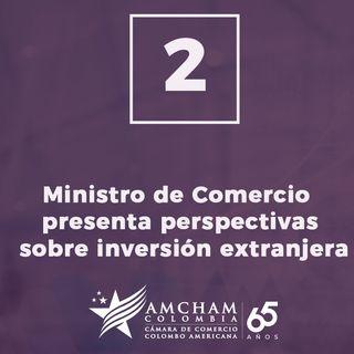 2. El Ministro de Comercio, José Manuel Restrepo presenta las perspectivas sobre inversión extranjera en Colombia