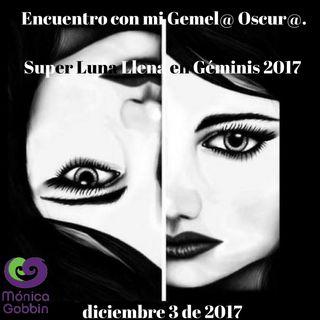 Encuentro con mi Gemel@ Oscur@. Super Luna Llena en Géminis 2017 diciembre 3 de 2017